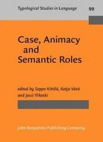 Case, Animacy And Semantic Roles (Typological Studies In Language)