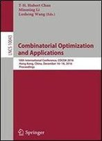 Combinatorial Optimization And Applications: 10th International Conference, Cocoa 2016, Hong Kong, China, December 1618, 2016, Proceedings (Lecture Notes In Computer Science)