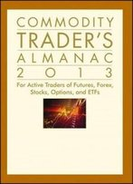 Commodity Trader's Almanac 2013: For Active Traders Of Futures, Forex, Stocks, Options, And Etfs (Almanac Investor Series)