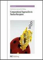 Computational Approaches To Nuclear Receptors: From Computational Simulation To In Vivo Experiments (Drug Discovery)