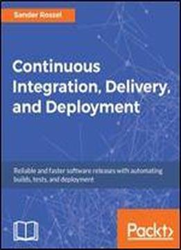 Continuous Integration, Delivery And Deployment
