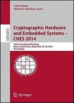 Cryptographic Hardware And Embedded Systems Ches 2014: 16th International Workshop, Busan, South Korea, September 23-26, 2014, Proceedings (Lecture Notes In Computer Science)