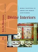 Divine Interiors: Mural Paintings In Greek And Roman Sanctuaries (Amsterdam University Press - Amsterdam Archaeological Studies)