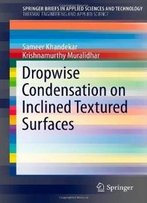 Dropwise Condensation On Inclined Textured Surfaces (Springerbriefs In Applied Sciences And Technology / Springerbriefs In Thermal Engineering And Applied Science)