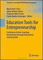 Education Tools For Entrepreneurship: Creating An Action-Learning Environment Through Educational Learning Tools (Innovation, Technology, And Knowledge Management)