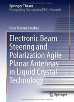 Electronic Beam Steering And Polarization Agile Planar Antennas In Liquid Crystal Technology (Springer Theses)