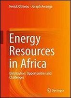 Energy Resources In Africa: Distribution, Opportunities And Challenges