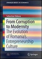 From Corruption To Modernity: The Evolution Of Romania's Entrepreneurship Culture (Springerbriefs In Economics)