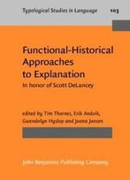 Functional-Historical Approaches To Explanation: In Honor Of Scott Delancey (Typological Studies In Language)