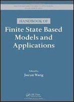 Handbook Of Finite State Based Models And Applications (Discrete Mathematics And Its Applications)