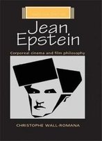 Jean Epstein: Corporeal Cinema And Film Philosophy (French Film Directors Mup)