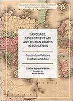 Language, Development Aid And Human Rights In Education: Curriculum Policies In Africa And Asia (Palgrave Studies In Global Citizenship Education And Democracy)