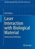 Laser Interaction With Biological Material: Mathematical Modeling (Biological And Medical Physics, Biomedical Engineering)