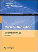 Machine Translation: 10th China Workshop, Cwmt 2014, Macau, China, November 4-6, 2014. Proceedings (Communications In Computer And Information Science)