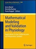 Mathematical Modeling And Validation In Physiology: Applications To The Cardiovascular And Respiratory Systems (Lecture Notes In Mathematics)