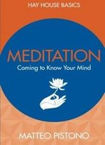 Meditation: Coming To Know Your Mind (Hay House Basics)