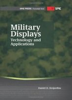 Military Displays: Technology And Applications (Spie Press Tutorial Text Tt95)