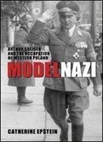 Model Nazi: Arthur Greiser And The Occupation Of Western Poland (Studies In Modern European History)