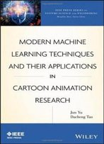 Modern Machine Learning Techniques And Their Applications In Cartoon Animation Research (Ieee Press Series On Systems Science And Engineering)