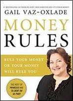 Money Rules: Rule Your Money, Or Your Money Will Rule You