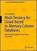 Multi Tenancy For Cloud-Based In-Memory Column Databases: Workload Management And Data Placement (In-Memory Data Management Research)