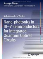 Nano-Photonics In Iii-V Semiconductors For Integrated Quantum Optical Circuits (Springer Theses)