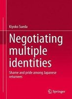 Negotiating Multiple Identities: Shame And Pride Among Japanese Returnees