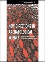 New Directions In Archaeological Science (Terra Australis) (Volume 28)
