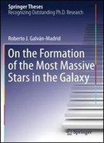 On The Formation Of The Most Massive Stars In The Galaxy (Springer Theses)