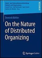 On The Nature Of Distributed Organizing (Markt- Und Unternehmensentwicklung Markets And Organisations)