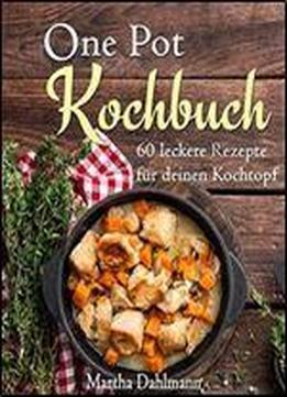 one pot kochbuch 60 leckere rezepte fur deinen kochtopf mit one pot pasta vegetarischen one pot. Black Bedroom Furniture Sets. Home Design Ideas