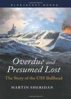 Overdue And Presumed Lost: The Story Of The Uss Bullhead (Bluejacket Books)