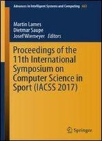 Proceedings Of The 11th International Symposium On Computer Science In Sport (Iacss 2017) (Advances In Intelligent Systems And Computing)
