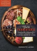 Pure Charcuterie: The Craft And Poetry Of Curing Meats At Home (Urban Homesteader Hacks)
