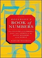 Rogerson's Book Of Numbers: The Culture Of Numbers -From 1,001 Nights To The Seven Wonders Of The World
