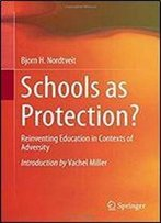 Schools As Protection?: Reinventing Education In Contexts Of Adversity