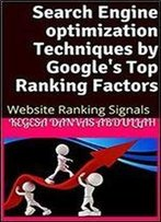 Search Engine Optimization Techniques By Google's Top Ranking Factors: Website Ranking Signals