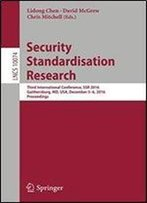 Security Standardisation Research: Third International Conference, Ssr 2016, Gaithersburg, Md, Usa, December 56, 2016, Proceedings (Lecture Notes In Computer Science)