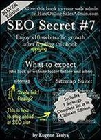 Seo Secret #7 (Silver Edition): Turn Your Original Sitemap Into Seven Proven Traffic Magnets