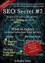 Seo Secret #7 (Ultimate Edition): Turn You Original Sitemap Into Seven Proven Traffic Magnets