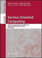Service-Oriented Computing: 12th International Conference, Icsoc 2014, Paris, France, November 3-6, 2014, Proceedings (Lecture Notes In Computer Science)