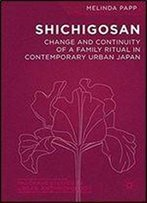 Shichigosan: Change And Continuity Of A Family Ritual In Contemporary Urban Japan (Palgrave Studies In Urban Anthropology)