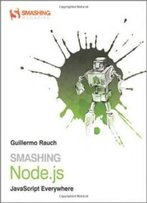 Smashing Node.Js: Javascript Everywhere (Smashing Magazine Book Series)