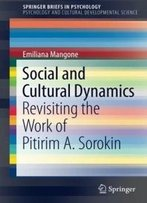 Social And Cultural Dynamics: Revisiting The Work Of Pitirim A. Sorokin (Springerbriefs In Psychology)