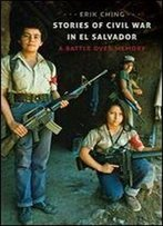 Stories Of Civil War In El Salvador: A Battle Over Memory