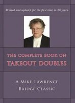 The Complete Book On Takeout Doubles: A Mike Lawrence Bridge Classic