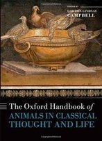 The Oxford Handbook Of Animals In Classical Thought And Life (Oxford Handbooks In Classics And Ancient History)