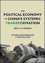 The Political Economy Of China's Systemic Transformation: 1979 To The Present