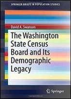 The Washington State Census Board And Its Demographic Legacy (Springerbriefs In Population Studies)