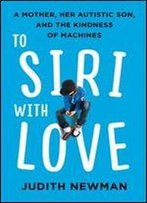 To Siri, With Love: A Mother, Her Autistic Son, And The Kindness Of A Machine